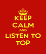KEEP CALM AND LISTEN TO TOP - Personalised Poster A4 size