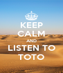KEEP CALM AND LISTEN TO TOTO - Personalised Poster A4 size
