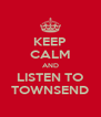 KEEP CALM AND LISTEN TO TOWNSEND - Personalised Poster A4 size