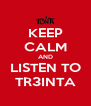 KEEP CALM AND LISTEN TO TR3INTA - Personalised Poster A4 size
