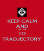 KEEP CALM AND LISTEN TO TRADJECTORY - Personalised Poster A4 size