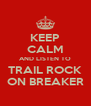 KEEP CALM AND LISTEN TO TRAIL ROCK ON BREAKER - Personalised Poster A4 size