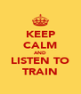 KEEP CALM AND LISTEN TO TRAIN - Personalised Poster A4 size