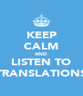 KEEP CALM AND LISTEN TO TRANSLATIONS - Personalised Poster A4 size