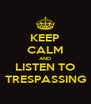 KEEP CALM AND LISTEN TO TRESPASSING - Personalised Poster A4 size
