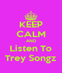KEEP CALM AND Listen To Trey Songz - Personalised Poster A4 size
