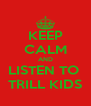 KEEP CALM AND LISTEN TO  TRILL KIDS - Personalised Poster A4 size
