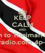 KEEP CALM AND Listen to Triniman Lazzo Mixupradio.com 4p-6p est - Personalised Poster A4 size