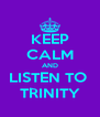 KEEP CALM AND LISTEN TO  TRINITY - Personalised Poster A4 size