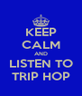 KEEP CALM AND LISTEN TO TRIP HOP - Personalised Poster A4 size