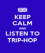 KEEP CALM AND LISTEN TO TRIP-HOP - Personalised Poster A4 size