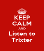 KEEP CALM AND Listen to Trixter - Personalised Poster A4 size
