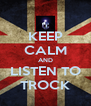 KEEP CALM AND LISTEN TO TROCK - Personalised Poster A4 size