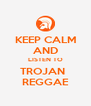 KEEP CALM AND LISTEN TO TROJAN   REGGAE - Personalised Poster A4 size