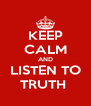 KEEP CALM AND LISTEN TO TRUTH  - Personalised Poster A4 size
