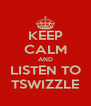 KEEP CALM AND LISTEN TO TSWIZZLE - Personalised Poster A4 size