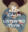 KEEP CALM AND LISTEN TO TSYN - Personalised Poster A4 size