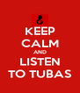 KEEP CALM AND LISTEN TO TUBAS - Personalised Poster A4 size