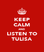 KEEP CALM AND LISTEN TO TULISA - Personalised Poster A4 size