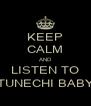KEEP CALM AND LISTEN TO TUNECHI BABY - Personalised Poster A4 size