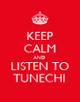 KEEP CALM AND LISTEN TO TUNECHI - Personalised Poster A4 size