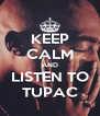 KEEP CALM AND LISTEN TO TUPAC - Personalised Poster A4 size