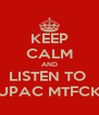 KEEP CALM AND LISTEN TO  TUPAC MTFCKR - Personalised Poster A4 size