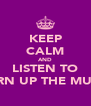 KEEP CALM AND LISTEN TO TURN UP THE MUSIC - Personalised Poster A4 size