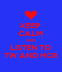 KEEP CALM AND LISTEN TO TW AND HCR - Personalised Poster A4 size