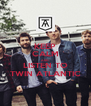 KEEP CALM AND LISTEN TO   TWIN ATLANTIC   - Personalised Poster A4 size