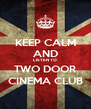 KEEP CALM AND LISTEN TO TWO DOOR CINEMA CLUB - Personalised Poster A4 size