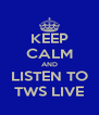 KEEP CALM AND LISTEN TO TWS LIVE - Personalised Poster A4 size