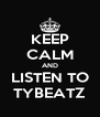 KEEP CALM AND LISTEN TO TYBEATZ - Personalised Poster A4 size