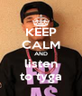 KEEP CALM AND listen to tyga - Personalised Poster A4 size