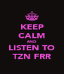 KEEP CALM AND LISTEN TO TZN FRR - Personalised Poster A4 size