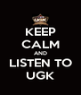 KEEP CALM AND LISTEN TO UGK - Personalised Poster A4 size