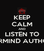KEEP CALM AND LISTEN TO UNDERMIND AUTHORITY  - Personalised Poster A4 size