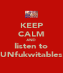 KEEP CALM AND listen to UNfukwitables - Personalised Poster A4 size