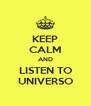 KEEP CALM AND LISTEN TO UNIVERSO - Personalised Poster A4 size