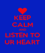 KEEP CALM AND LISTEN TO UR HEART - Personalised Poster A4 size