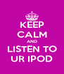 KEEP CALM AND LISTEN TO UR IPOD - Personalised Poster A4 size