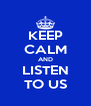 KEEP CALM AND LISTEN TO US - Personalised Poster A4 size