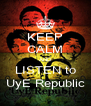 KEEP CALM AND LISTEN to UyE Republic - Personalised Poster A4 size
