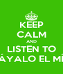KEEP CALM AND LISTEN TO VÁYALO EL MÍO - Personalised Poster A4 size