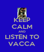 KEEP CALM AND LISTEN TO VACCA - Personalised Poster A4 size