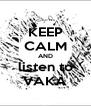 KEEP CALM AND listen to VAKA - Personalised Poster A4 size