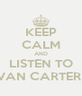 KEEP CALM AND LISTEN TO VAN CARTER  - Personalised Poster A4 size