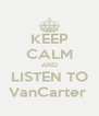 KEEP CALM AND LISTEN TO VanCarter  - Personalised Poster A4 size