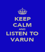 KEEP CALM AND LISTEN TO VARUN - Personalised Poster A4 size
