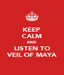 KEEP CALM AND LISTEN TO VEIL OF MAYA - Personalised Poster A4 size